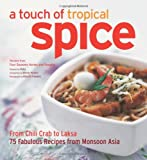 Wendy Hutton: A Touch of Tropical Spice: From Chili Crab to Laksa 75 Easy-to Prepare Dishes from Monsoon Asia