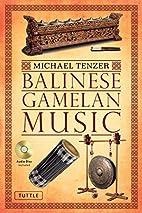 Balinese Gamelan Music by Michael Tenzer