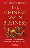 De Mente, Boye Lafayette: The Chinese Way in Business: Secrets of Successful Business Dealings in China