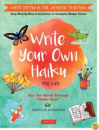 TWrite Your Own Haiku for Kids: Write Poetry in the Japanese Tradition - Easy Step-by-Step Instructions to Compose Simple Poems