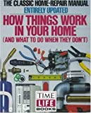 Time-Life Books Editors: How Things Work in Your Home: And What to Do when They Don't