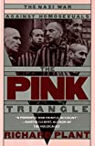 Plant, Richard: The Pink Triangle: The Nazi War Against Homosexuals