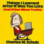 Schulz, Charles M.: Things I Learned After It Was Too Late (And Other Minor Truths)