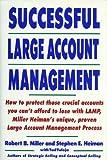 Miller, Robert B.: Successful Large Account Management