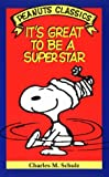 Schulz, Charles M.: It's Great to Be a Superstar (Peanuts Classics)
