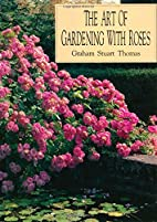 The Art of Gardening With Roses by Graham…