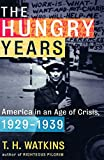 Watkins, T. H.: The Hungry Years: America in an Age of Crisis, 1929-1939
