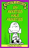 Schulz, Charles M.: My Anxieties Have Anxieties (Peanuts Classics)