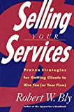 Bly, Robert W.: Selling Your Services: Proven Strategies For Getting Clients To Hire You (or Your Firm)