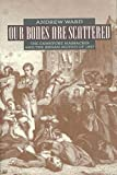 Ward, Andrew: Old Bones Are Scattered: The Cawnpore Massacre and the Indian Mutiny of 1857