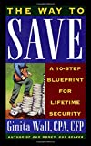 Wall, Ginita: The Way to Save: Ten-Step Blueprint Lifetime Security