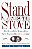 Mendelson, Anne: Stand Facing the Stove : The Story of the Woman Who Gave America the Joy of Cooking
