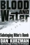 Dan Kurzman: Blood and Water: Sabotaging Hitler's Bomb