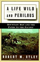 A Life Wild and Perilous: Mountain Men and&hellip;