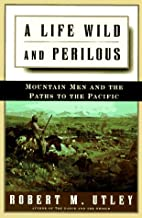 A Life Wild and Perilous: Mountain Men and…