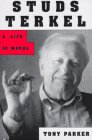 Parker, Tony: Studs Terkel: A Life in Words