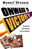 Sperber, Murray: Onward to Victory: The Creation of Modern College Sports