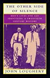 Loughery, John: The Other Side of Silence : Men&#39;s Lives and Gay Identities - a Twentieth-Century History