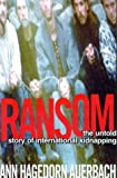 Auerbach, Ann Hagedorn: Ransom : The Untold Story of International Kidnapping