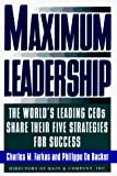 De Backer, Philippe: Maximum Leadership: The World's Leading Ceos Share Their Five Strategies for Success