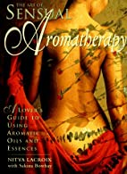 The Art of Sensual Aromatherapy: A Lover's…