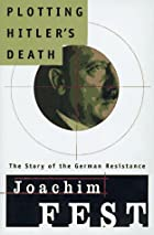 Plotting Hitler's Death: The Story of German…