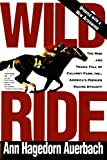 Auerbach, Ann Hagedorn: Wild Ride: The Rise and Tragic Fall of Calumet Farm, Inc., America's Premier Racing Dynasty