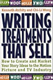 Kenneth Atchity: Writing Treatments That Sell: How to Create and Market Your Story Ideas to the Motion Picture and TV Industry