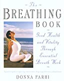 Farhi, Donna: The Breathing Book: Good Health and Vitality Through Essential Breath Work