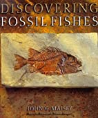 Discovering Fossil Fishes by John G. Maisey