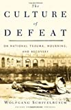 Schivelbusch, Wolfgang: The Culture of Defeat : On National Trauma, Mourning, and Recovery