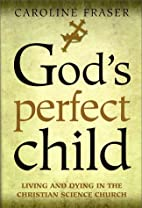 God's Perfect Child: Living and Dying in the…