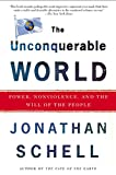 Schell, Jonathan: The Unconquerable World: Power, Nonviolence, and the Will of the People