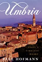 The Umbria: Italy's Timeless Heart by Paul…