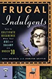 Bolonik, Kera: Frugal Indulgents : How to Cultivate Decadence When Your Age and Salary Are under 30