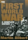 Gilbert, Martin: The First World War: A Complete History
