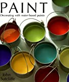 Sutcliffe, John: Paint : Choosing, Mixing and Decorating with Water-Based Paints