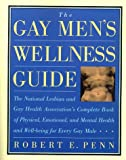 Penn, Robert E.: The Gay Men's Wellness Guide: The National Lesbian and Gay Health Association's Complete Book of Physical, Emotional, and Mental Health and Well-Being for Every Gay Male