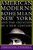 Stansell, Christine: American Moderns: Bohemian New York and the Creation of a New Century