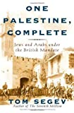 Segev, Tom: One Palestine, Complete : Jews and Arabs under the British Mandate