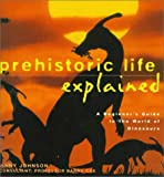 Johnson, Jinny: Prehistoric Life Explained: A Beginner's Guide to the World of the Dinosaurs