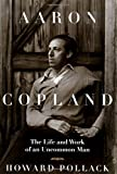 Pollack, Howard: Aaron Copland: The Life and Work of an Uncommon Man