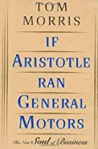 If Aristotle Ran General Motors by Tom…