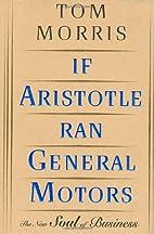 If Aristotle Ran General Motors by Tom…