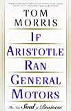 Morris, Tom: If Aristotle Ran General Motors: The New Soul of Business