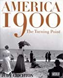 Crichton, Judy: America 1900: The Dramatic Story of a Pivotal Year in the Life of a Nation