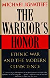 Ignatieff, Michael: The Warrior&#39;s Honor: Ethnic War and the Modern Conscience