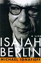 Isaiah Berlin, a Life by Michael Ignatieff