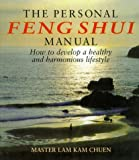 Kamchuen, Lam: The Personal Feng Shui Manual : How to Develop a Healthy and Harmonious Lifestyle
