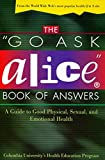 Columbia University's Health Education Program: The Go Ask Alice Book of Answers: A Guide to Good Physical, Sexual, and Emotional Health